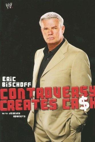 Eric Bischoff: Controversy Creates Cash by Eric Bischoff, http://www.amazon.com/dp/B001SARD2O/ref=cm_sw_r_pi_dp_6jVDqb1Z7YMQE