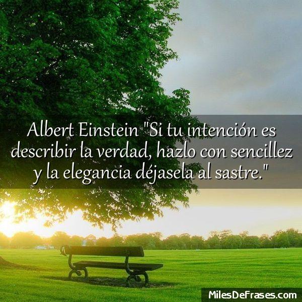 Albert Einstein Si tu intención es describir la verdad, hazlo con ...