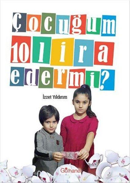 Faydalı Kitap Tavsiyelerinde Bugün : Çocuğum On Lira Eder mi ? - İzzet Yıldırım