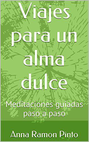 Viajes para un alma dulce: Meditaciones guiadas paso a pa... https://www.amazon.com/dp/B013J85V7G/ref=cm_sw_r_pi_dp_x_gwTGzbCS9FTH7