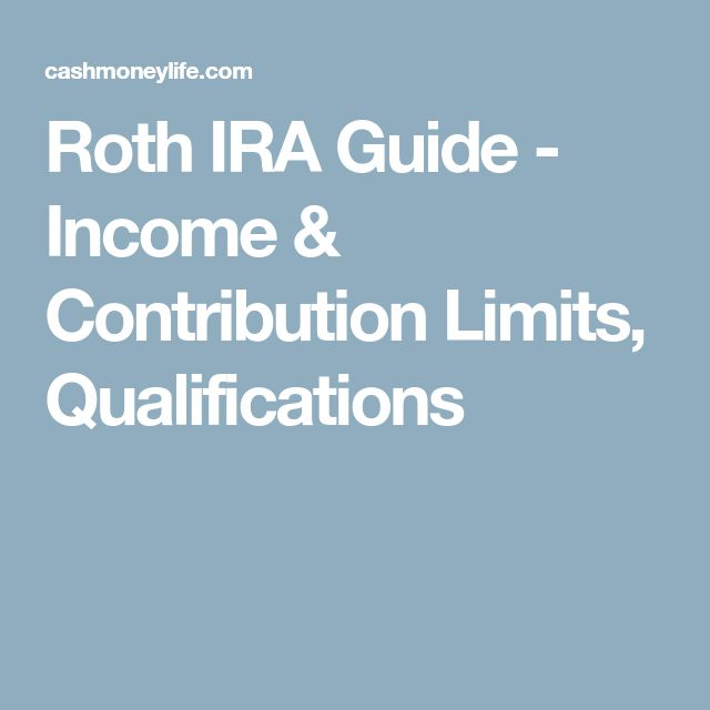 Roth IRA Guide - Income & Contribution Limits, Qualifications