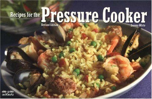 """Recipes For The Pressure Cooker"" (Nitty Gritty Cookbooks) - Joanna White ___________________________ This newly revised collection provdes over 100 recipes to take advantage of the fast, economical, and healthful qualitites of the pressure cooker. Includes a discussion of safety features, step-by-step instructions for using contemporary pressure cookers and proven methods for adapting old-favorite recipes to pressure cooking, roasting, and steaming. 160 pages. 2005"