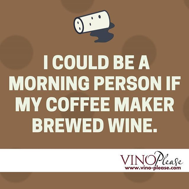 #winehumor - I could be a morning person if my coffee maker brewed wine. www.vino-please.com #vinoplease #lifestylequotes #coffeemaker