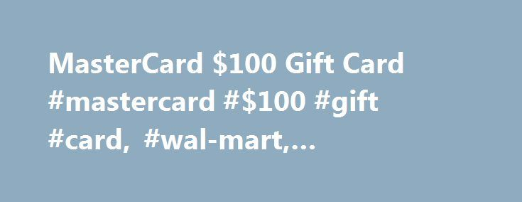 MasterCard $100 Gift Card #mastercard #$100 #gift #card, #wal-mart, #walmart.com http://attorneys.remmont.com/mastercard-100-gift-card-mastercard-100-gift-card-wal-mart-walmart-com/  # About this item The Vanilla MasterCard® Gift Card is a prepaid gift card that is quick and easy to use, safer than cash and more flexible than gift certificates (...Read More)