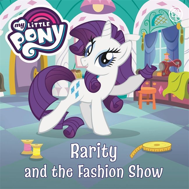 Author Unknown My Little Pony Rarity And The Fashion Show Orchard Books If I Had A