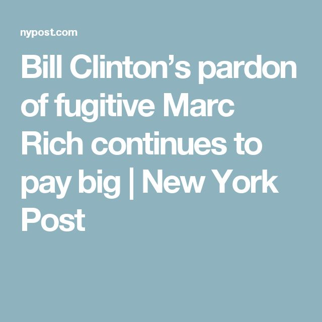 Bill Clinton's pardon of fugitive Marc Rich continues to pay big   New York Post