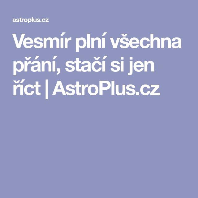 Vesmír plní všechna přání, stačí si jen říct   AstroPlus.cz