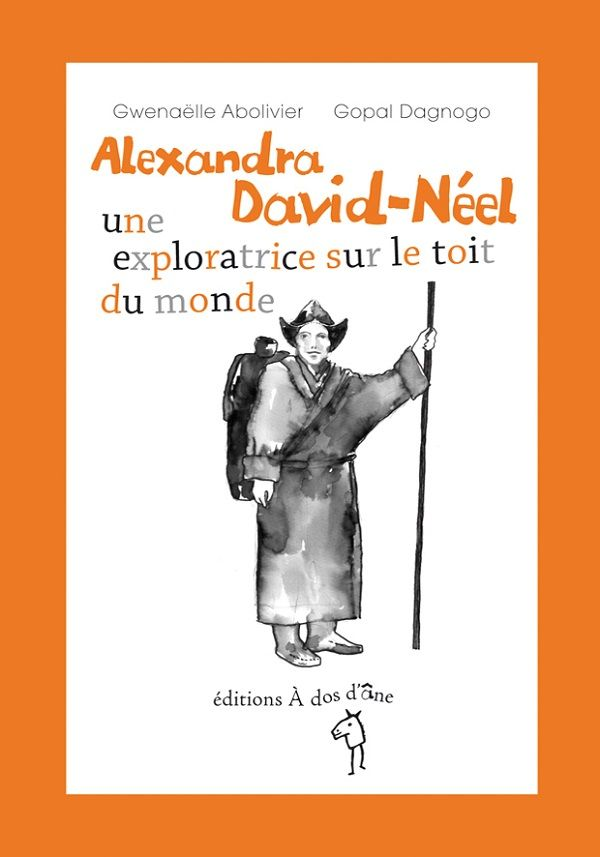 Alexandra David-Néel, une exploratrice sur le toit du monde - Gwenaëlle Abolivier,Gopal Dagnogo