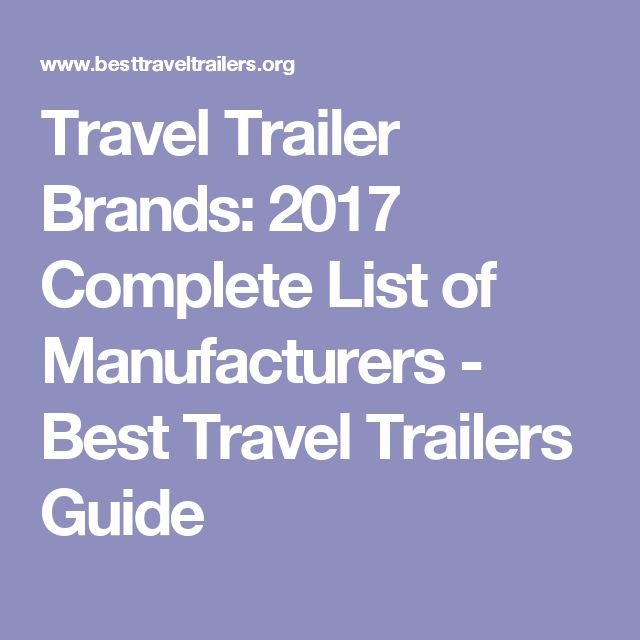 Travel Trailer Brands: 2017 Complete List of Manufacturers - Best Travel Trailers Guide
