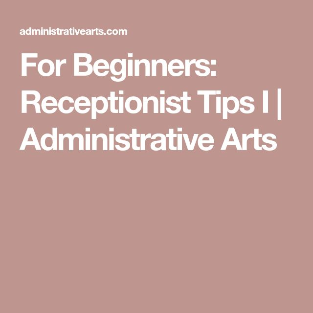 For Beginners: Receptionist Tips I   Administrative Arts