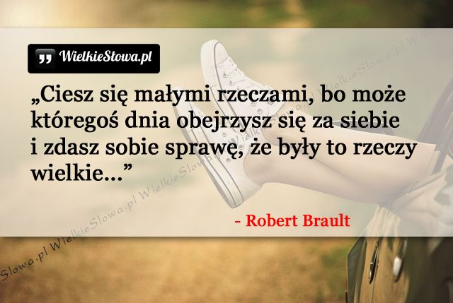 Ciesz się małymi rzeczami... #Brault-Robert,  #Radość, #Szczęście