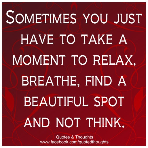 Sometimes you just have to take a moment to relax breathe find a