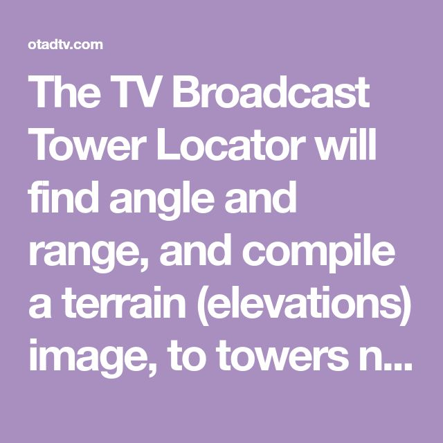 The TV Broadcast Tower Locator will find angle and range and