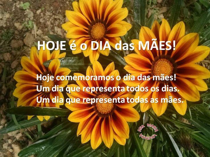 HOJE  é o DIA  das MÃES!     Ana Maria Louzada     Hoje comemoramos o dia das mães!   Um dia que representa todos os dias.   Um d...