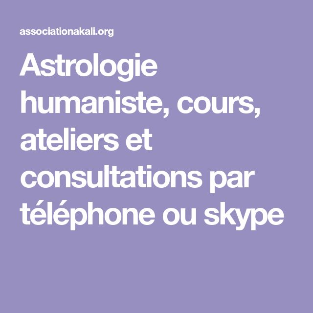 Astrologie humaniste, cours, ateliers et consultations par téléphone ou skype