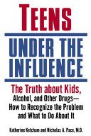 Teens Under the Influence: The Truth About Kids, Alcohol, and Other Drugs- How to Recognize the Problem and What to Do About It - Books on Google Play