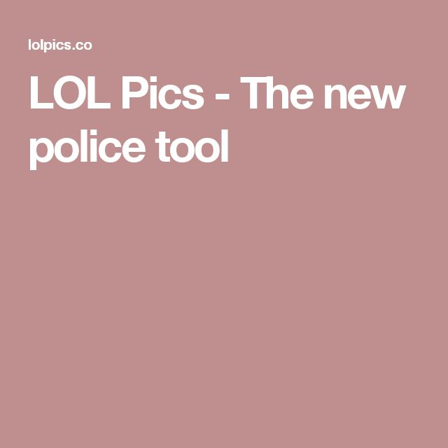 LOL Pics - The new police tool