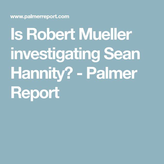 Is Robert Mueller investigating Sean Hannity? - Palmer Report