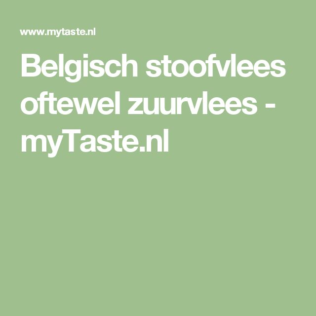 Belgisch stoofvlees oftewel zuurvlees - myTaste.nl