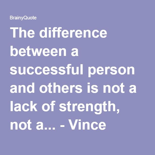 The difference between a successful person and others is not a lack of strength, not a lack of knowledge, but rather a lack of will Read more at: