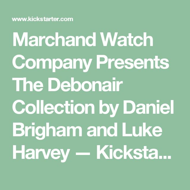 Marchand Watch Company Presents The Debonair Collection by Daniel Brigham and Luke Harvey —  Kickstarter