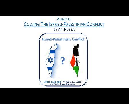 Solving Israeli-Palestinian Conflict by Ari Rusila - https://arirusila.wordpress.com