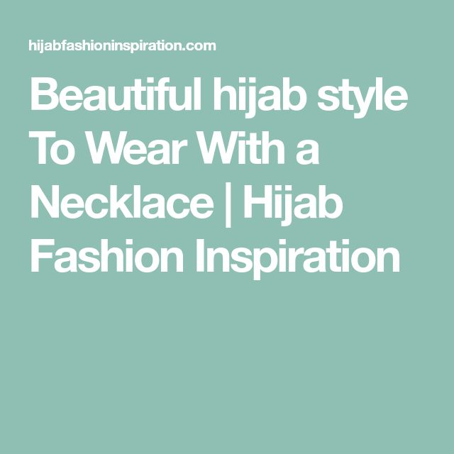 Beautiful hijab style To Wear With a Necklace | Hijab Fashion Inspiration