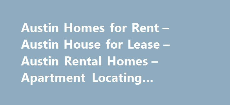 Austin Homes for Rent – Austin House for Lease – Austin Rental Homes – Apartment Locating #affordable #rental #cars http://rental.remmont.com/austin-homes-for-rent-austin-house-for-lease-austin-rental-homes-apartment-locating-affordable-rental-cars/  #apartments and homes for rent # Austin Homes for Rent Austin House for Lease Search for Homes for Rent and Houses for Lease in Austin, Cedar Park, Leander, Pflugerville and Round Rock, Texas. Austinrentalhomes.org is the most comprehensive and…