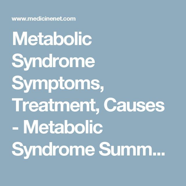 Metabolic Syndrome Symptoms, Treatment, Causes - Metabolic Syndrome Summary - MedicineNet