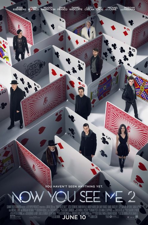 "Now You See Me 2 (2016) tagline: ""You haven't seen anything yet."" directed by: Jon M. Chu starring: Mark Ruffalo, Woody Harrelson, Jesse Eisenberg, Dave Franco"