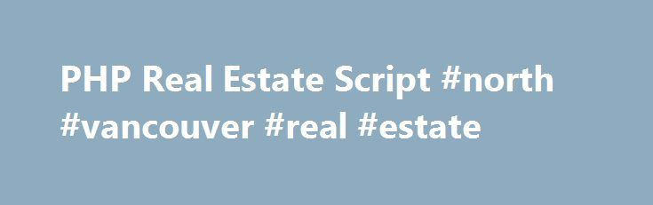 PHP Real Estate Script #north #vancouver #real #estate http://nef2.com/php-real-estate-script-north-vancouver-real-estate/  #real estate script # What is idev-RealtyAgent? idev-RealtyAgent is a PHP Script (special software for your website) designed specifically for real estate agents. This is a complete real estate agent website which makes it easy for agents to list their property listings without the help of a web developer and without any expensive monthly service...