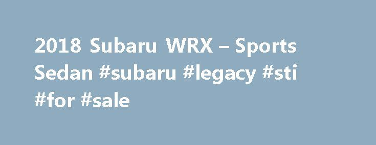 2018 Subaru WRX – Sports Sedan #subaru #legacy #sti #for #sale http://milwaukee.remmont.com/2018-subaru-wrx-sports-sedan-subaru-legacy-sti-for-sale/  # The 2018 Subaru WRX Razor-Sharp Handling Built to Thrill Versatile Technology WRX STI Take a Guided Tour Send an Email Thank You Thank You Thank You Thank You Schedule a Test Drive Thank You Thank You Special Offers * Manufacturer's suggested retail price does not include destination and delivery charges, tax, title and registration fees…
