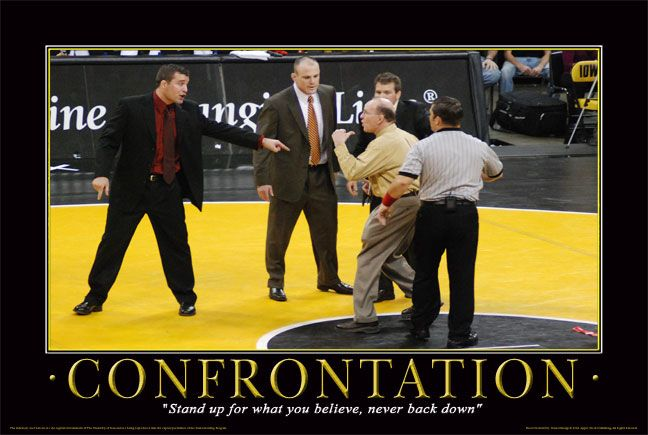 Confrontation. Stand up for what you believe in and never back down.