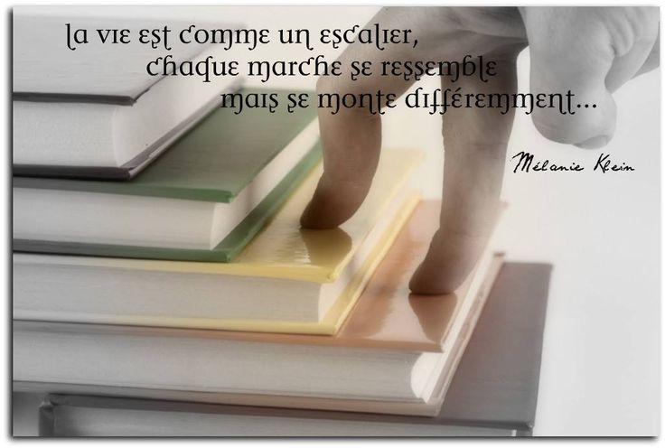 """""""La vie est comme un escalier, chaque marche se ressemble mais se monte différemment"""" Mélanie KLEIN"""