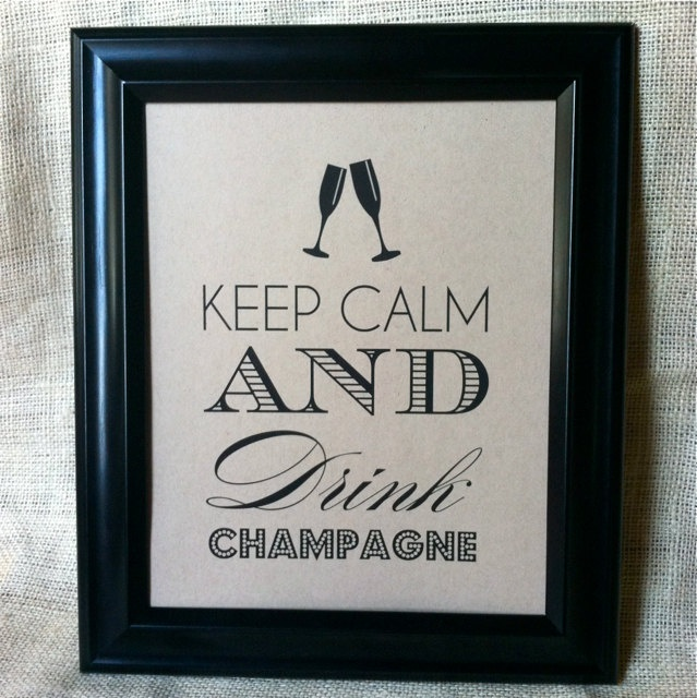 KEEP CALM and Drink Champagne - Wedding Bar Sign Cocktail Decoration Bridal Shower Bachelorette Birthday 8x10. $10.50, via Etsy.
