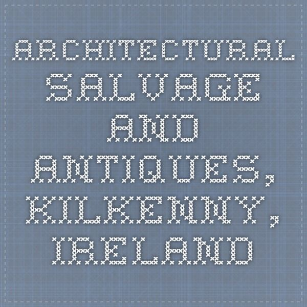 Architectural Salvage and Antiques, Kilkenny, Ireland