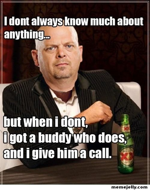 Pawn Stars Guy has a guy. Hehe...what I think every time I watch the show