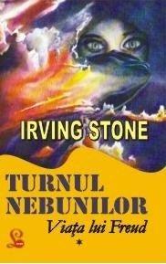 Turnul nebunilor. Viata lui Freud de Irving Stone editie 2008