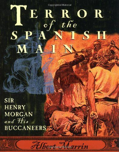 Terror of the Spanish Main: Sir Henry Morgan and His Buccaneers by Albert Marrin, -best pirate of all time?