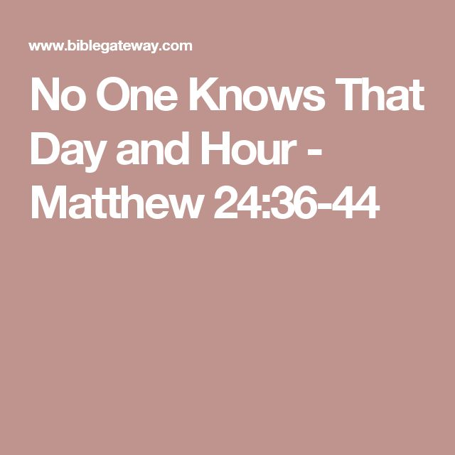 No One Knows That Day and Hour - Matthew 24:36-44