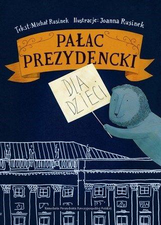 """Michał Rusinek, """"Pałac Prezydencki dla dzieci"""", Kancelaria Prezydenta RP, Warszawa 2014."""