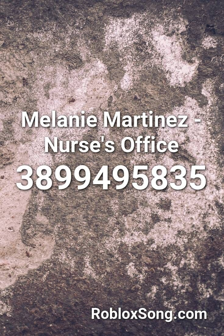 Melanie Martinez Nurse S Office Roblox Id Roblox Music Codes