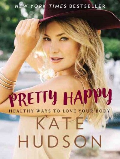 BOOK - PRETTY HAPPY by KATE HUDSON. The actress and fitness icon presents a lifestyle guide that shares inspirational advice on how women can achieve inner beauty and balance through healthful living and letting go of perfectionist standards. (William Morrow Publishers ,  2016)