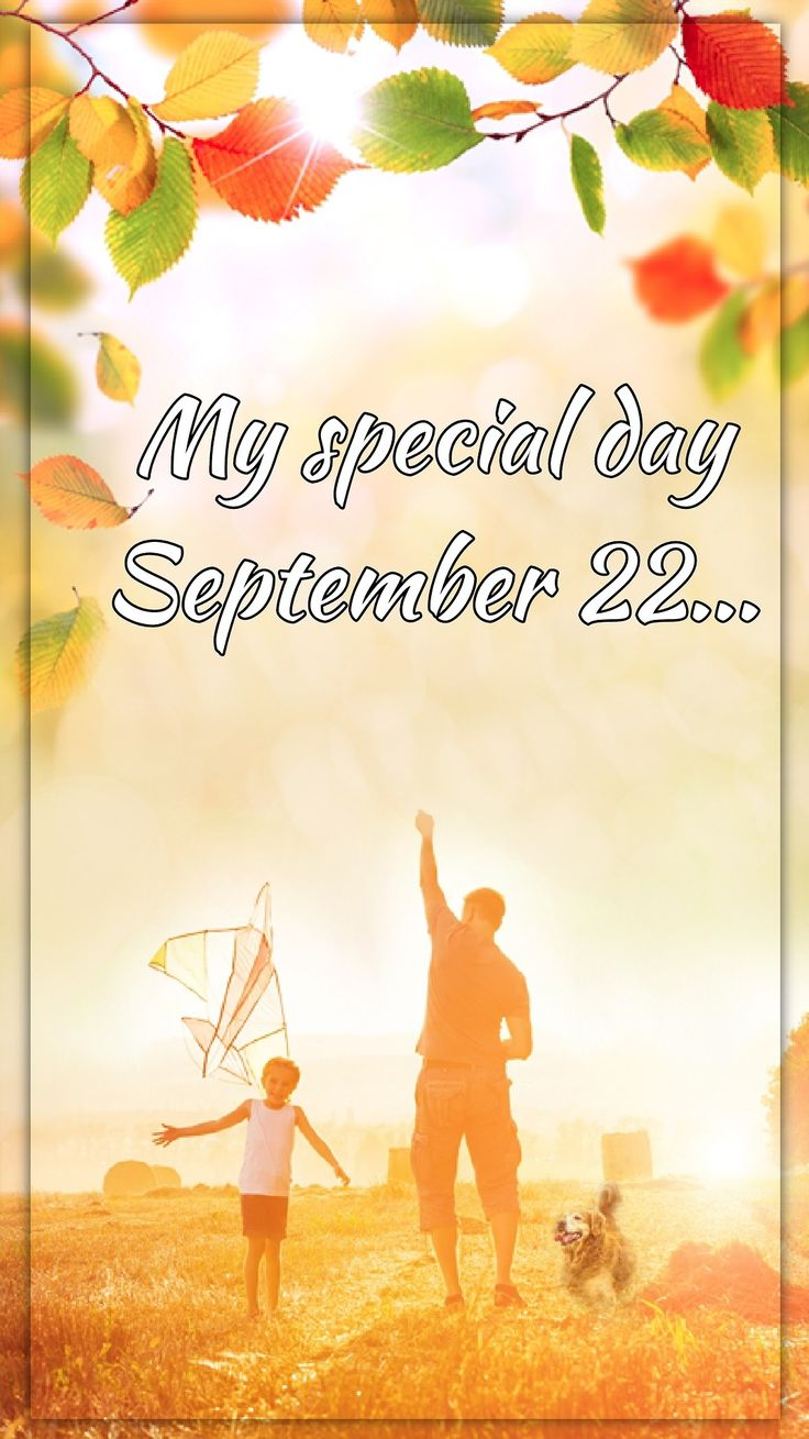 Tgif Treadmill Treats My special day September 22 This date holds a lot of meaning for me, in good ways and in bad. September 22, 1980 my father passed away, he was only 45 years old. My world as I...