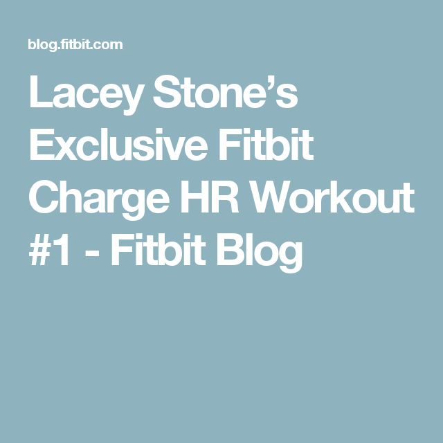 Lacey Stone's Exclusive Fitbit Charge HR Workout #1 - Fitbit Blog