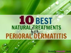 Here are the top 10 natural remedies for perioral dermatitis plus DIY recipes to instantly soothe and heal!
