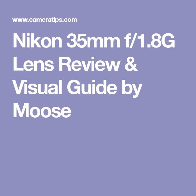 Nikon 35mm f/1.8G Lens Review & Visual Guide by Moose