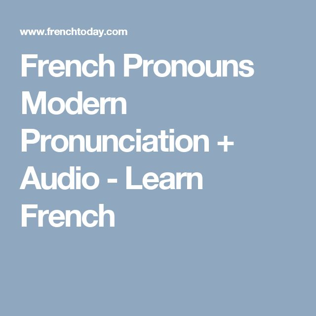 French Pronouns Modern Pronunciation + Audio - Learn French