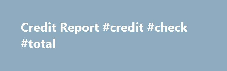 Credit Report #credit #check #total http://credit.remmont.com/credit-report-credit-check-total/  #free credit report online instantly # What to look for on your credit report? Credit you have currently It's not Read More...The post Credit Report #credit #check #total appeared first on Credit.