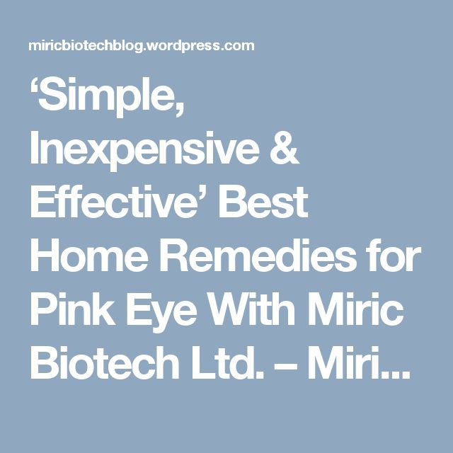 'Simple, Inexpensive & Effective' Best Home Remedies for Pink Eye With Miric Biotech Ltd. – Miric Biotech Limited